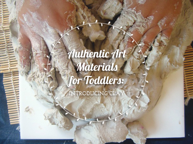 Authentic Art Materials for Toddlers: Introducing Clay