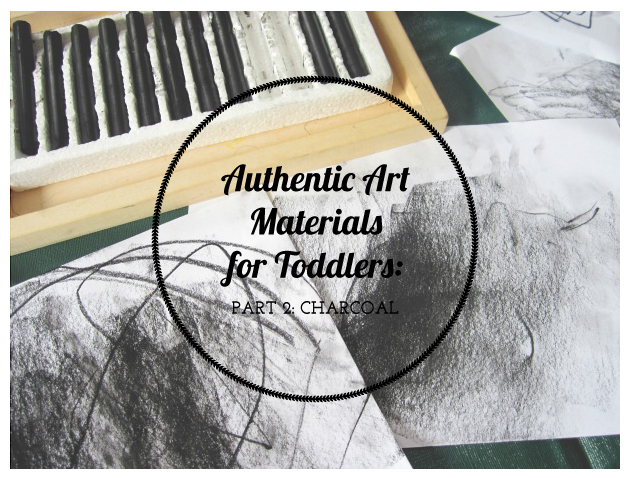 Authentic Art Materials for Toddlers Part 2: Charcoal