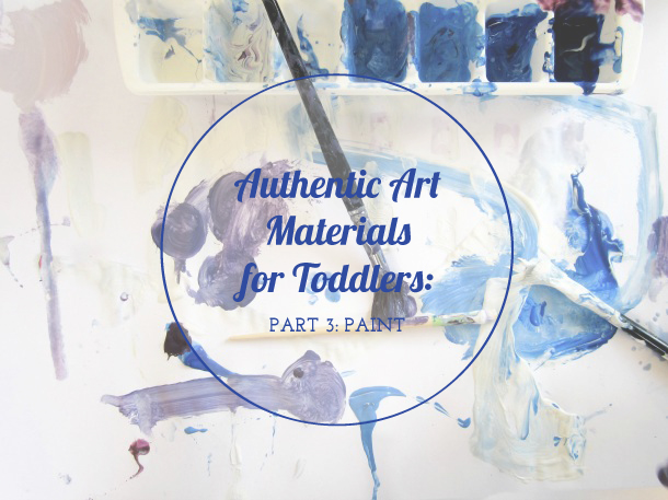 Authentic Art Materials for Toddlers Part 3: Paint